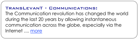 TransLevanT - Communications: The Communication revolution has changed the world during the last 20 years by allowing instantaneous communication across the globe, especially via the Internet .... more