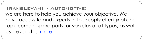 TransLevanT - Automotive: we are here to help you achieve your objective. We have access to and experts in the supply of original and replacement spare parts for vehicles of all types, as well as tires and .... more